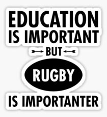 Education Is Important But Rugby Is Importanter Sticker