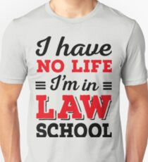 I have no life, I'm in law school Unisex T-Shirt
