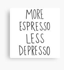 mehr Espresso weniger Depresso Metalldruck