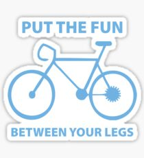 Put The Fun Between Your Legs Sticker