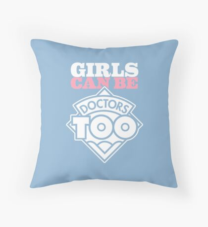 Girls Can Be Doctors Too Throw Pillow