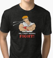 Dont wanna fight Tri-blend T-Shirt