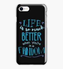 Life is so much better when you're in a fandom iPhone Case/Skin