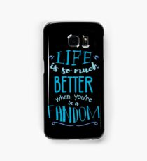 Life is so much better when you're in a fandom Samsung Galaxy Case/Skin
