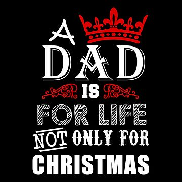 Christmas - Dad For Life Not Only For Christmas by dianewhitten