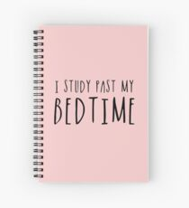 I Study Past My Bedtime (Pink) Spiral Notebook