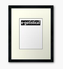 Egotistical Framed Print