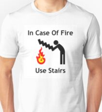 In Case of Fire - Use Stairs (Funny Emergency Sign) Unisex T-Shirt