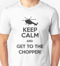 Keep Calm And Get To The Chopper! Unisex T-Shirt