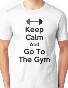 Keep Calm And Go To The Gym Unisex T-Shirt