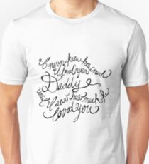 I never knew how much I loved your Daddy until I saw how much he loved you Unisex T-Shirt