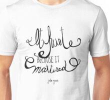 It hurt because it mattered - John Green Unisex T-Shirt