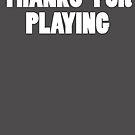 Thanks For Playing (alt) by IggyMarauder