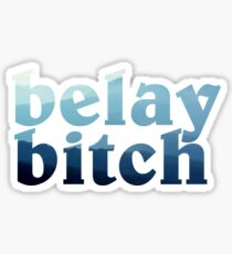 belay bitch Sticker