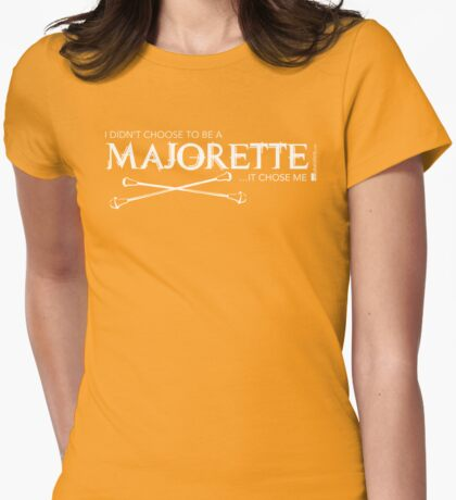 I Didn't Choose To Be A Majorette (White Lettering) T-Shirt