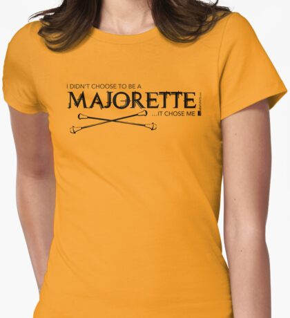 I Didn't Choose To Be A Majorette (Black Lettering) T-Shirt