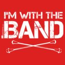I'm With The Band - Majorette (White Lettering) by RedLabelShirts