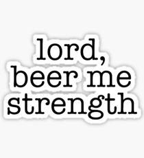 Pegatina Señor, Beer Me Strength
