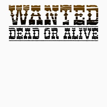 WANTED Dead or Alive by cultclothingco
