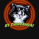 Ay Chihuahua! by cultclothingco