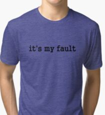 It's my fault Tri-blend T-Shirt