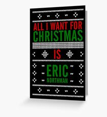 All I want for Christmas is Eric Northman Greeting Card