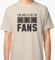I've Got A Lot Of Fans Classic T-Shirt
