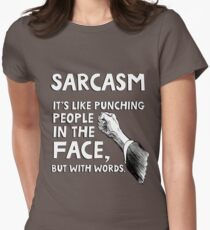 Sarcasm. It's like punching people in the face, but with words. T-Shirt
