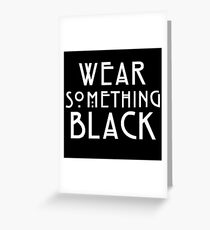 Wear Something Black Greeting Card