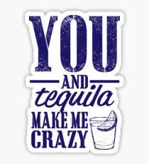 You and Tequila make me crazy Sticker