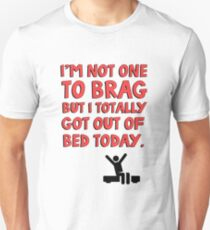 I'm not one to brag but I totally got out of bed today T-Shirt