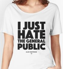 Alan Partridge - I just hate the general public Women's Relaxed Fit T-Shirt