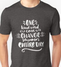 One kind word can change someone's entire day Unisex T-Shirt