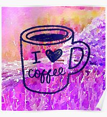 """water color,hand painted,i """"heart""""coffee.pink,purple,orange,lavender,coffee cup,typography,cool text,modern,trendy Poster"""