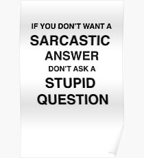 Sarcastic answer   quote Poster