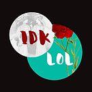IDK LOL by katmakesthings