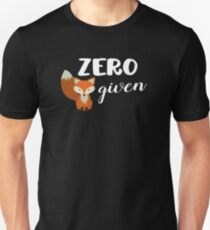 Zero Fox Given! Unisex T-Shirt