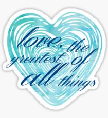 Love Greatest of All Things Sticker