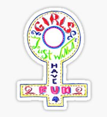 Girls just wanna have fun.  Feminism quote. Sticker