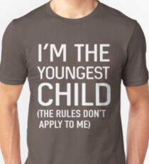 I'm the youngest child (the rules don't apply to me) T-Shirt