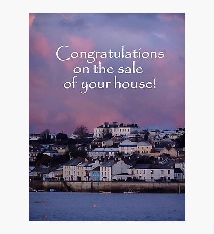 Congratulations on the Sale of your House Photographic Print
