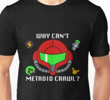 Why Can't Metroid Crawl? Unisex T-Shirt