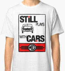 Still Plays with MG Cars Classic T-Shirt