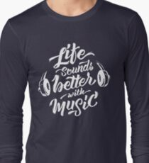 Life Sounds Better With Music - Cool Typographic Music Art T-Shirt
