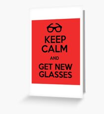 Keep calm and get new glasses Greeting Card