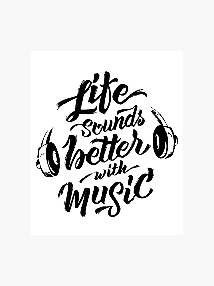 Life Sounds Better With Music - Cool Typographic Music Art | Photographic  Print