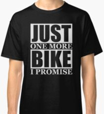 Just One More Bike I Promise Classic T-Shirt