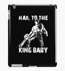 Hail to the King, Baby (Ash - Army of Darkness) iPad Case/Skin