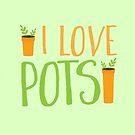 I LOVE POTS by jazzydevil