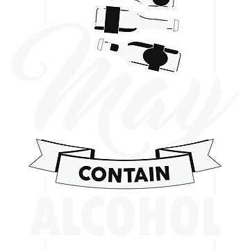 May Contain Alcohol Funny Drinking TShirt For Men Women by VarthJader
